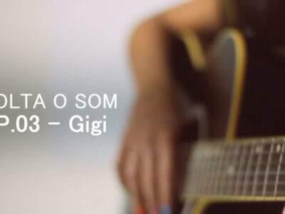 Solta o Som   Ep. 03- Gigi- Apenas mais uma de amor ( cover)